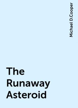 The Runaway Asteroid, Michael D.Cooper