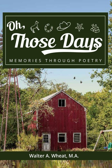 Oh, Those Days! Memories Through Poetry, Walter A Wheat