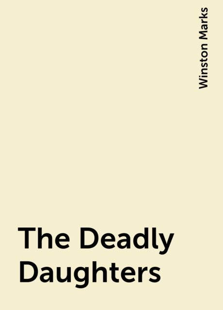 The Deadly Daughters, Winston Marks