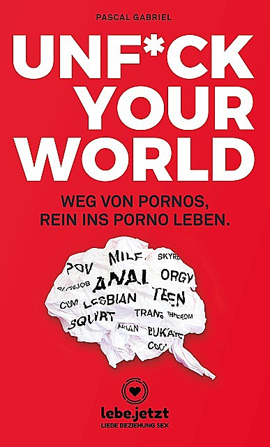 UNFUCK YOUR WORLD | Ratgeber, Pascal Gabriel