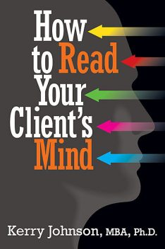 How to Read Your Client's Mind, Kerry Johnson