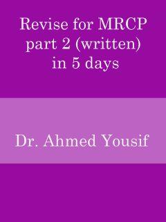 Revise for MRCP part 2 (written) in 5 days, Ahmed Yousif