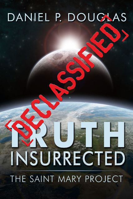 Truth Insurrected: Declassified, Daniel P Douglas