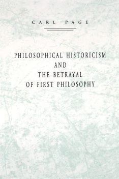 Philosophical Historicism and the Betrayal of First Philosophy, Carl Page