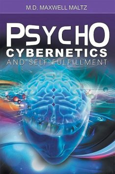 Psycho-Cybernetics and Self-Fulfillment, Maxwell Maltz