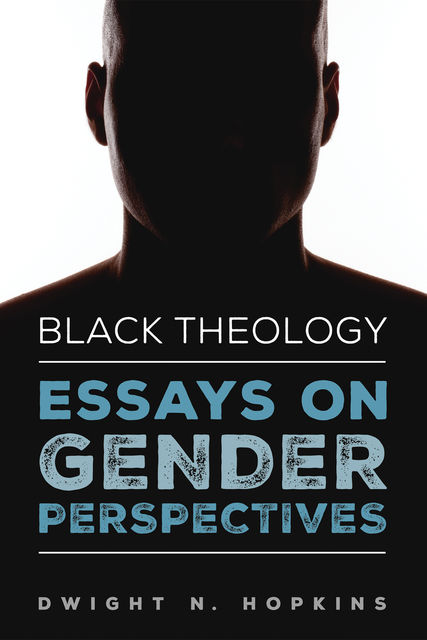 Black Theology—Essays on Gender Perspectives, Dwight N. Hopkins