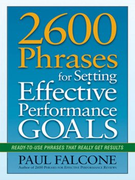 2600 Phrases for Setting Effective Performance Goals: Ready-To-Use Phrases That Really Get Results, Paul Falcone