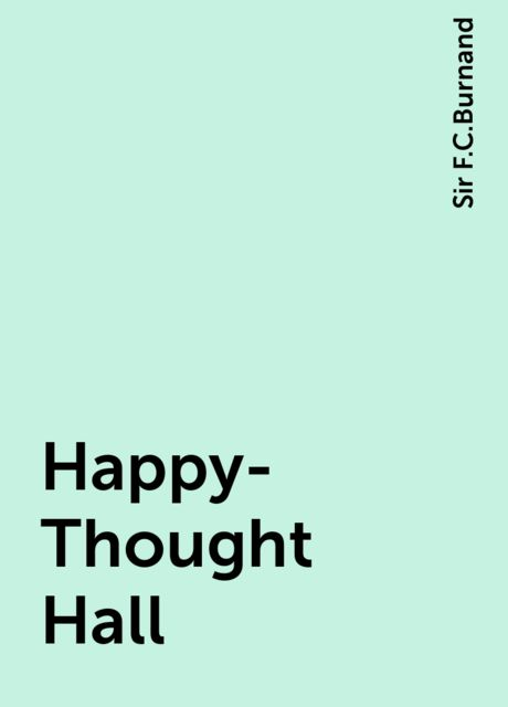 Happy-Thought Hall, Sir F.C.Burnand