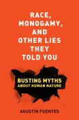 Race, Monogamy, and Other Lies They Told You, Agustín Fuentes