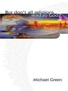 But Don't All Religions Lead to God?, Michael Green