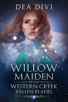The Willow Maiden From Western Creek: Falling Blades, Dea Divi