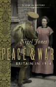 Peace and War: Britain in 1914, Nigel Jones