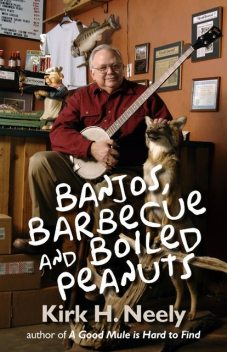 Banjos, Barbecue and Boiled Peanuts, Kirk Neely