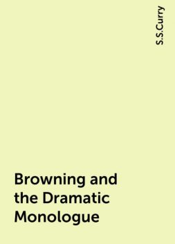 Browning and the Dramatic Monologue, S.S.Curry