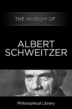 The Wisdom of Albert Schweitzer, The Wisdom Series
