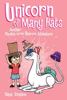 Unicorn of Many Hats (Phoebe and Her Unicorn Series Book 7), Dana Simpson