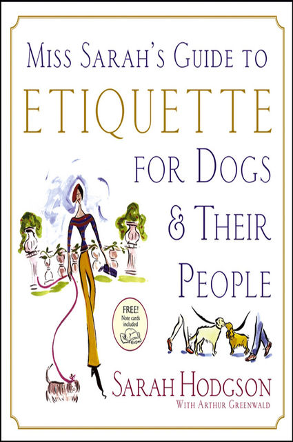 Miss Sarah's Guide to Etiquette for Dogs & Their People, Sarah Hodgson