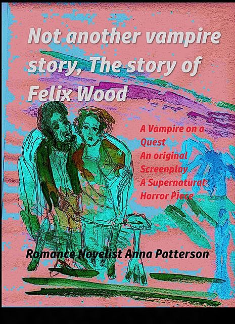Not Another Vampire Story, The Story of Felix Wood, Anna Patterson