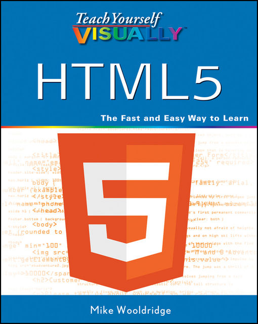 Teach Yourself VISUALLY HTML5, Mike Wooldridge