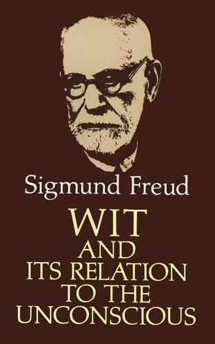 Wit and Its Relation to the Unconscious, Sigmund Freud