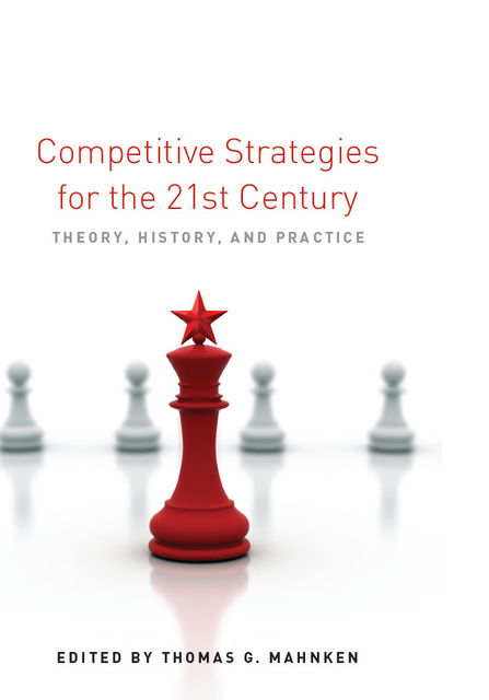 Competitive Strategies for the 21st Century, Thomas G. Mahnken