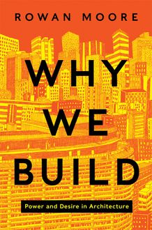 Why We Build, Rowan Moore