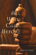 All Who Came Before, Simon Perry