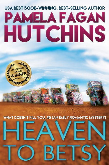 Heaven to Betsy (What Doesn't Kill You, #5): An Emily Romantic Mystery, Pamela Fagan Hutchins