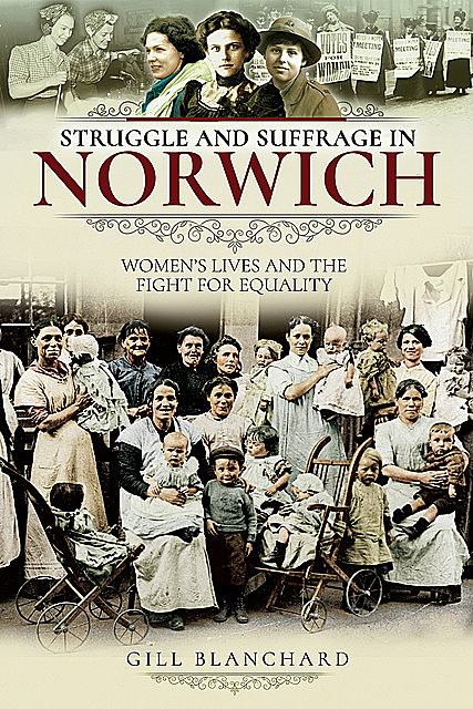Struggle and Suffrage in Norwich, Gill Blanchard