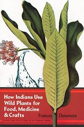 How Indians Use Wild Plants for Food, Medicine & Crafts, Frances Densmore