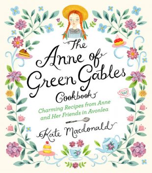 The Anne of Green Gables Cookbook, Kate Macdonald