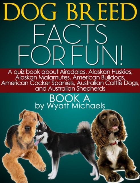 Dog Breed Facts for Fun! Book A, Wyatt Michaels