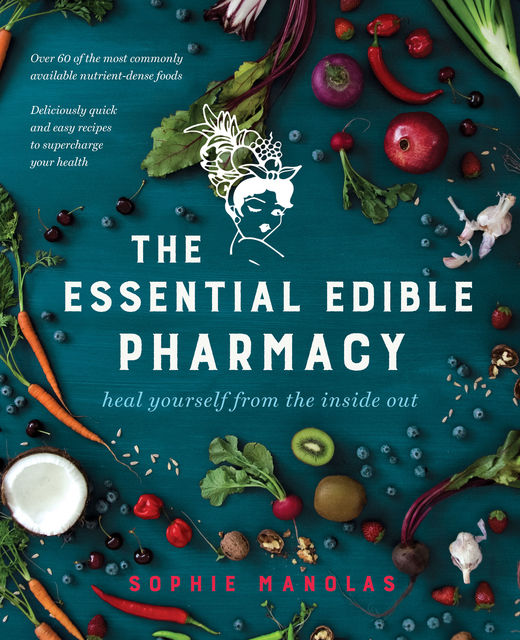 The Essential Edible Pharmacy, Sophie Manolas
