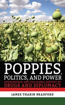 Poppies, Politics, and Power, James Tharin Bradford