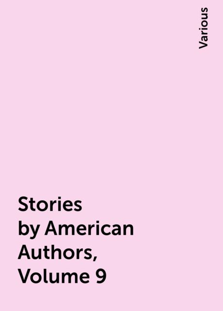 Stories by American Authors, Volume 9, Various
