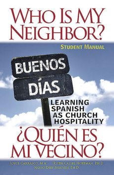 Who Is My Neighbor? Student Manual, Ph.D., M.A., Ruth Hoffman, Joyce Carrasco, Ngoc-Diep Nguyen