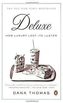 Deluxe: How Luxury Lost Its Luster, Dana Thomas