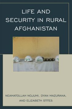 Life and Security in Rural Afghanistan, Dyan Mazurana, Elizabeth Stites, Neamatollah Nojumi