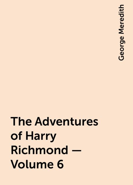 The Adventures of Harry Richmond — Volume 6, George Meredith