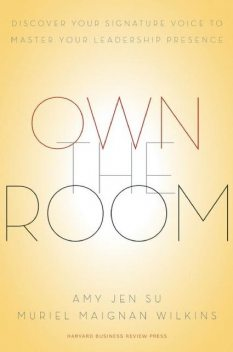 Own the Room: Discover Your Signature Voice to Master Your Leadership Presence, Amy Jen Su, Muriel Maignan Wilkins