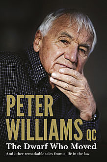 The Dwarf Who Moved and Other Remarkable Tales From a Life in the Law, Peter Williams