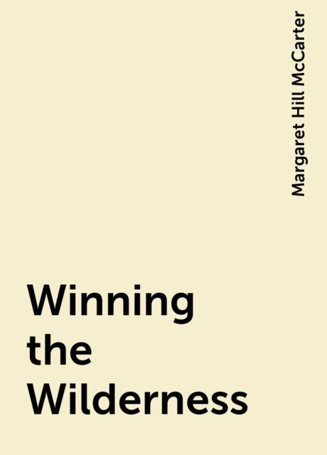 Winning the Wilderness, Margaret Hill McCarter