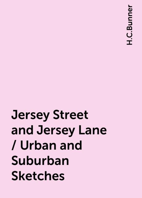 Jersey Street and Jersey Lane / Urban and Suburban Sketches, H.C.Bunner