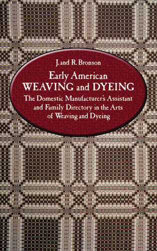 Early American Weaving and Dyeing, J.Bronson, R.Bronson