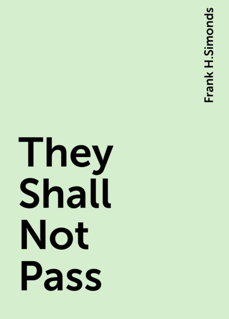 They Shall Not Pass, Frank H.Simonds