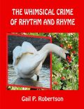 The Whimsical Crime of Rhythm and Rhyme, Gail P.Robertson