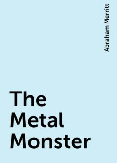 The Metal Monster, Abraham Merritt