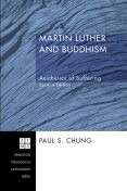Martin Luther and Buddhism, Paul S. Chung