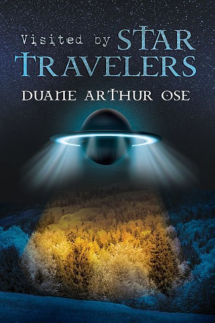 Visited by Star Travelers, Duane Arthur Ose