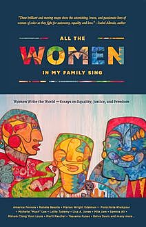 All the Women in My Family Sing, Samina Ali, Porochista Khakpour, Michelle Lee, America Ferrera, Belva Davis, Blaire, Jennifer De Leon, Lalita Tademy, Marian Wright Edelman, Mila Jam, Miriam Ching Yoon Louie, Musimbi Kanyoro, Nashormeh Lindo, Natalie Baszile, Nayomi Munaweera